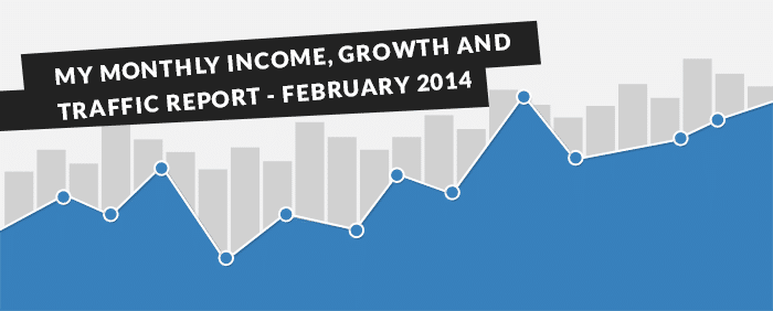 My Monthly Income, Growth and Traffic Report – February 2014